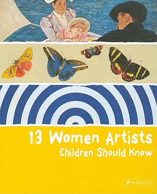 13 Women Artists Children Should Know By Schuelmann, Bettina